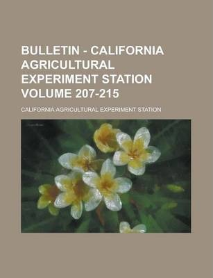 Bulletin - California Agricultural Experiment Station Volume 207-215