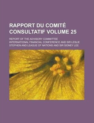 Rapport Du Comite Consultatif; Report of the Advisory Committee Volume 25