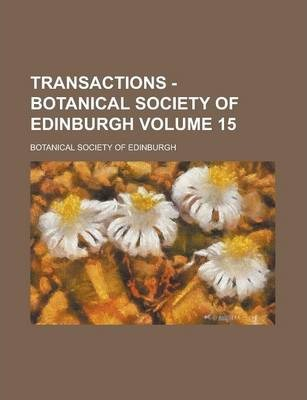 Transactions - Botanical Society of Edinburgh Volume 15