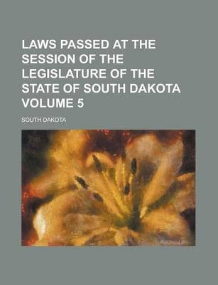 Laws Passed at the Session of the Legislature of the State of South Dakota Volume 5