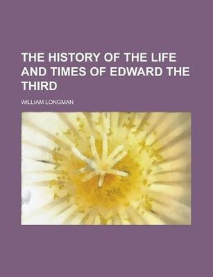 The History of the Life and Times of Edward the Third Volume 1