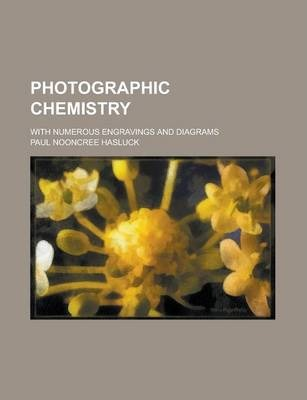 Photographic Chemistry; With Numerous Engravings and Diagrams