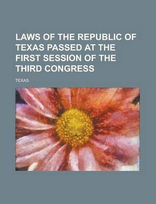 Laws of the Republic of Texas Passed at the First Session of the Third Congress
