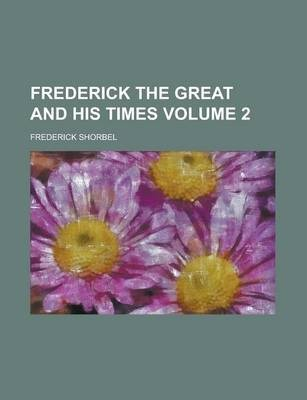 Frederick the Great and His Times Volume 2