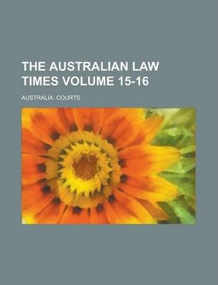 The Australian Law Times Volume 15-16