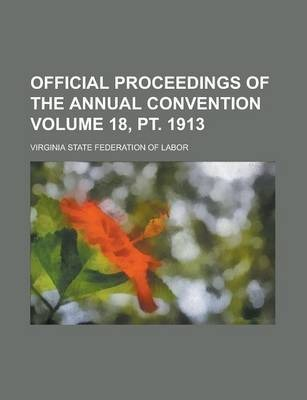 Official Proceedings of the Annual Convention Volume 18, PT. 1913