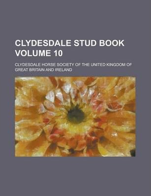 Clydesdale Stud Book Volume 10