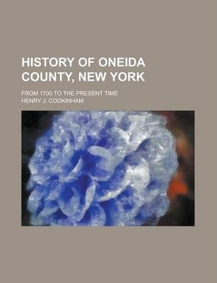 History of Oneida County, New York; From 1700 to the Present Time Volume 1, PT. 2