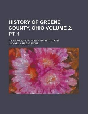 History of Greene County, Ohio; Its People, Industries and Institutions Volume 2, PT. 1