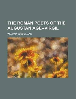 The Roman Poets of the Augustan Age--Virgil