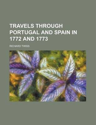 Travels Through Portugal and Spain in 1772 and 1773
