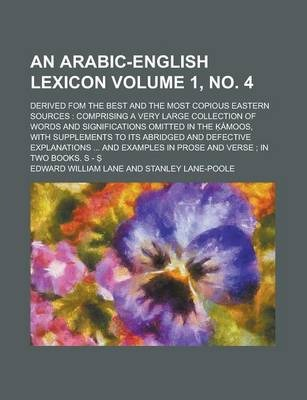 An Arabic-English Lexicon; Derived Fom the Best and the Most Copious Eastern Sources
