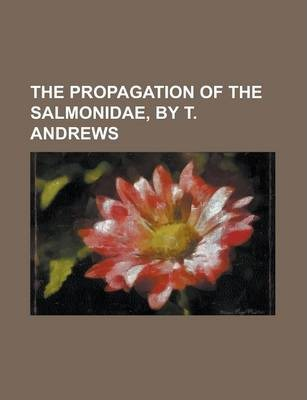 The Propagation of the Salmonidae, by T. Andrews