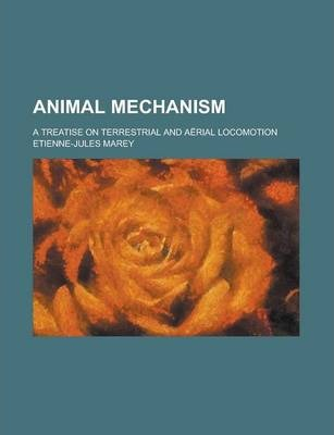 Animal Mechanism; A Treatise on Terrestrial and Aerial Locomotion