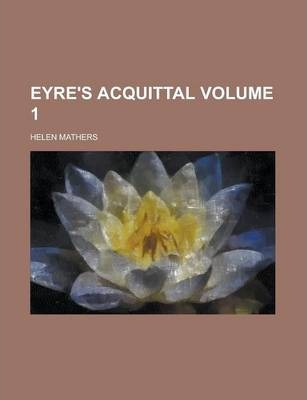 Eyre's Acquittal Volume 1