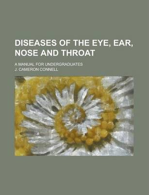Diseases of the Eye, Ear, Nose and Throat; A Manual for Undergraduates
