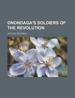 Onondaga's Soldiers of the Revolution; Official Records
