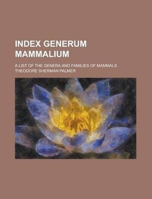 Index Generum Mammalium; A List of the Genera and Families of Mammals
