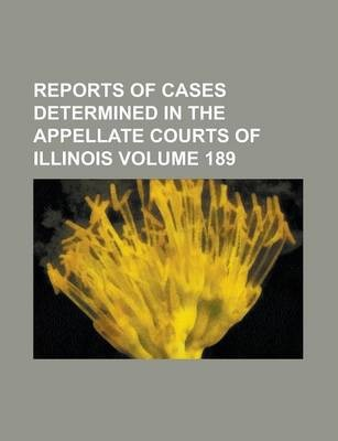 Reports of Cases Determined in the Appellate Courts of Illinois Volume 189