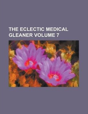 The Eclectic Medical Gleaner Volume 7