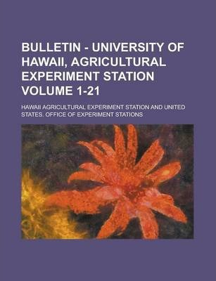 Bulletin - University of Hawaii, Agricultural Experiment Station Volume 1-21