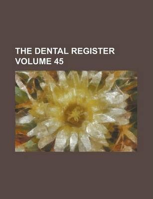 The Dental Register Volume 45