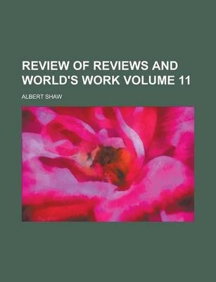 Review of Reviews and World's Work Volume 11