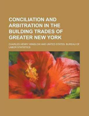 Conciliation and Arbitration in the Building Trades of Greater New York