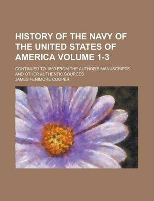 History of the Navy of the United States of America; Continued to 1860 from the Author's Manuscripts and Other Authentic Sources Volume 1-3