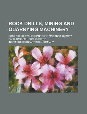 Rock Drills, Mining and Quarrying Machinery; Rock Drills, Stone Channeling Machines, Quarry Bars, Gadders, Coal Cutters