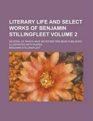 Literary Life and Select Works of Benjamin Stillingfleet; Several of Which Have Never Before Been Published. Illustrated with Plates Volume 2