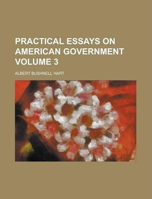 Practical Essays on American Government Volume 3