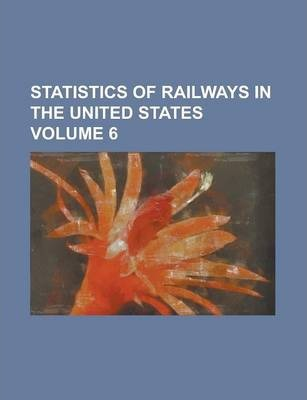 Statistics of Railways in the United States Volume 6