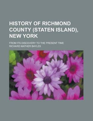 History of Richmond County (Staten Island), New York; From Its Discovery to the Present Time