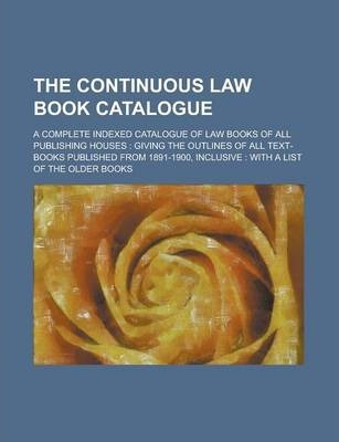 The Continuous Law Book Catalogue; A Complete Indexed Catalogue of Law Books of All Publishing Houses