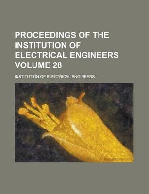 Proceedings of the Institution of Electrical Engineers Volume 28