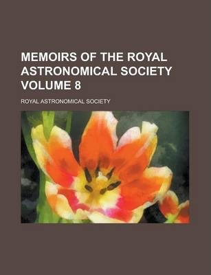 Memoirs of the Royal Astronomical Society Volume 8