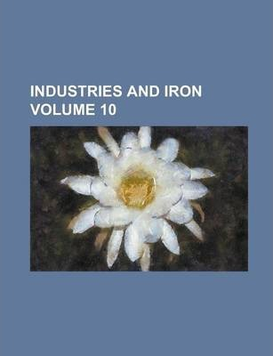 Industries and Iron Volume 10