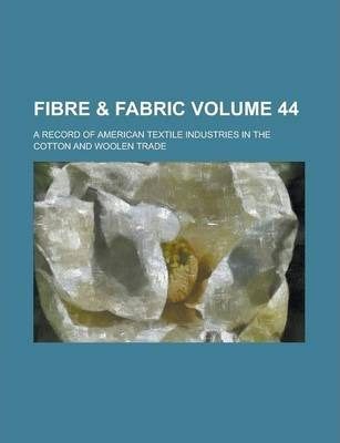 Fibre & Fabric; A Record of American Textile Industries in the Cotton and Woolen Trade Volume 44