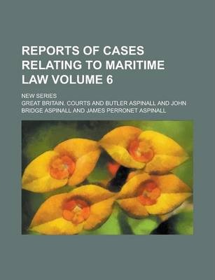 Reports of Cases Relating to Maritime Law; New Series Volume 6