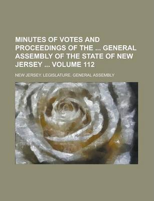 Minutes of Votes and Proceedings of the General Assembly of the State of New Jersey Volume 112