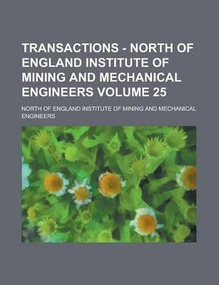 Transactions - North of England Institute of Mining and Mechanical Engineers Volume 25