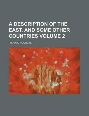 A Description of the East, and Some Other Countries Volume 2