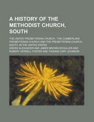 A History of the Methodist Church, South; The United Presbyterian Church; The Cumberland Presbyterian Church and the Presbyterian Church, South, in the United States