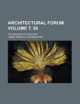 Architectural Forum; The Magazine of Building Volume . 20