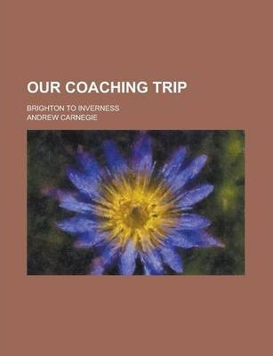 Our Coaching Trip; Brighton to Inverness