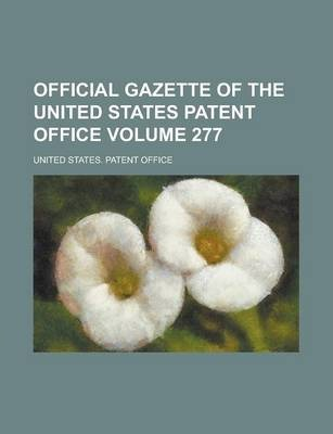 Official Gazette of the United States Patent Office Volume 277
