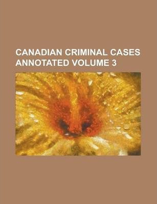 Canadian Criminal Cases Annotated Volume 3