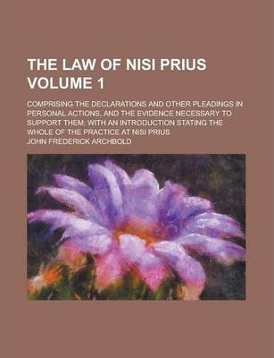 The Law of Nisi Prius; Comprising the Declarations and Other Pleadings in Personal Actions, and the Evidence Necessary to Support Them