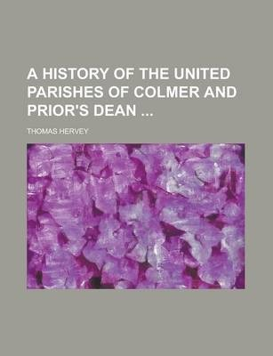 A History of the United Parishes of Colmer and Prior's Dean